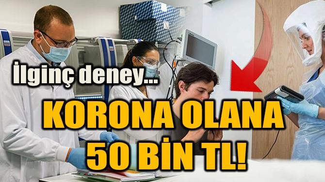 KORONA OLANA  50 BİN TL!