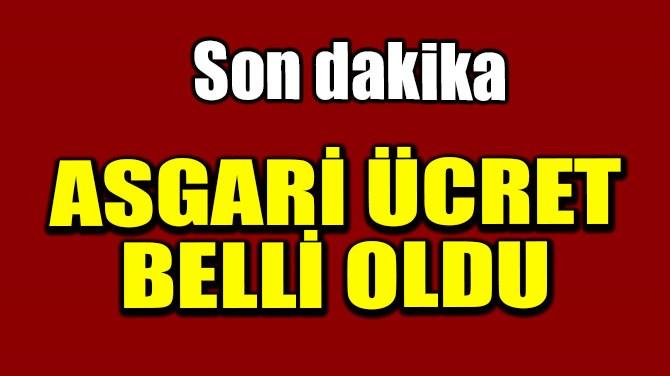 ASGARİ ÜCRET AÇIKLANDI
