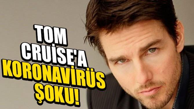 CORONAVİRÜS TOM CRUİSE'U DA VURDU!