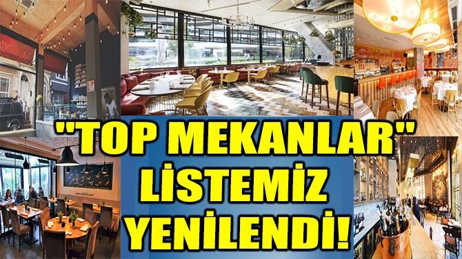 """""""TOP MEKANLAR""""  LİSTEMİZ YENİLENDİ!"""