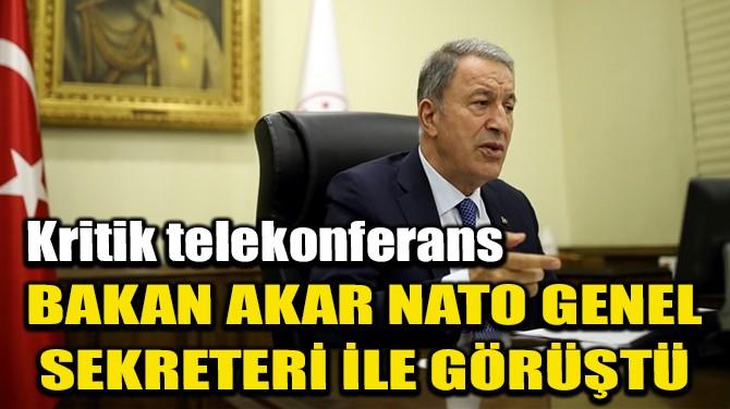 BAKAN AKAR, NATO GENEL SEKRETERİ İLE GÖRÜŞTÜ
