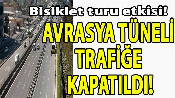 AVRASYA TÜNELİ TRAFİĞE KAPATILDI!