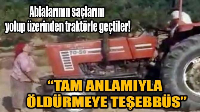 """""""TAM ANLAMIYLA ÖLDÜRMEYE TEŞEBBÜS"""""""