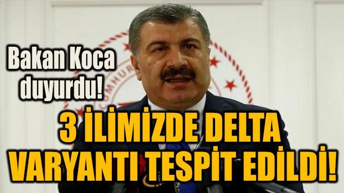 3 İLİMİZDE DELTA VARYANTI  TESPİT EDİLDİ!