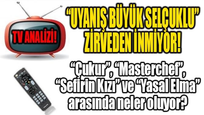 """""""UYANIŞ BÜYÜK SELÇUKLU"""" ZİRVEDEN İNMİYOR!"""