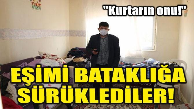 """EŞİMİ BATAKLIĞA SÜRÜKLEDİLER! """"KURTARIN ONU!"""""""