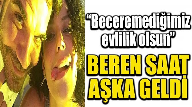 BEREN SAAT AŞKA GELDİ