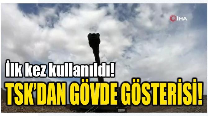 TSK'DAN GÖVDE GÖSTERİSİ!