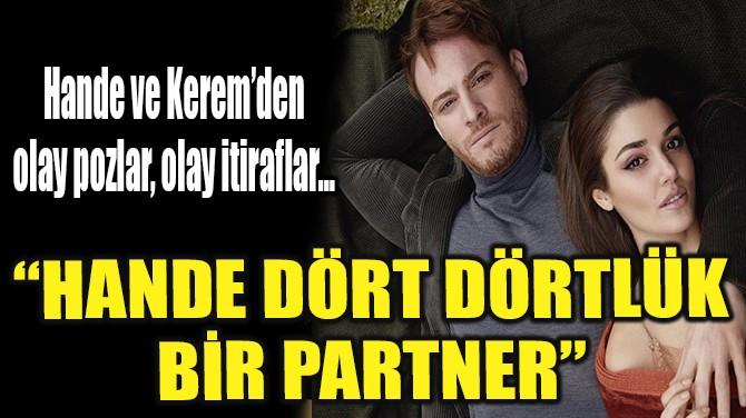 """""""HANDE DÖRT DÖRTLÜK BİR PARTNER"""""""