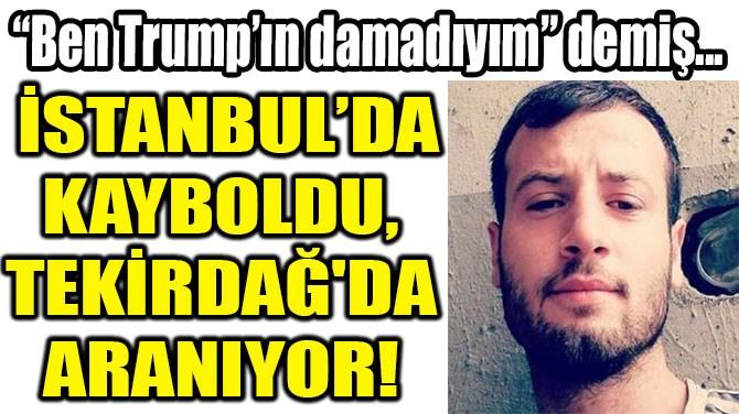 """BEN TRUMP'IN  DAMADIYIM"" DEMİŞ..."