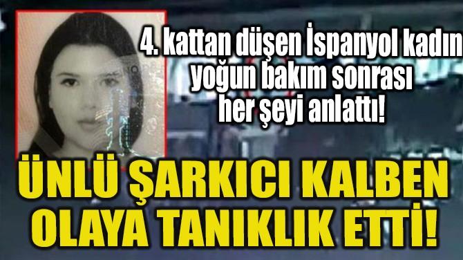 ÜNLÜ ŞARKICI KALBEN OLAYA TANIKLIK ETTİ!