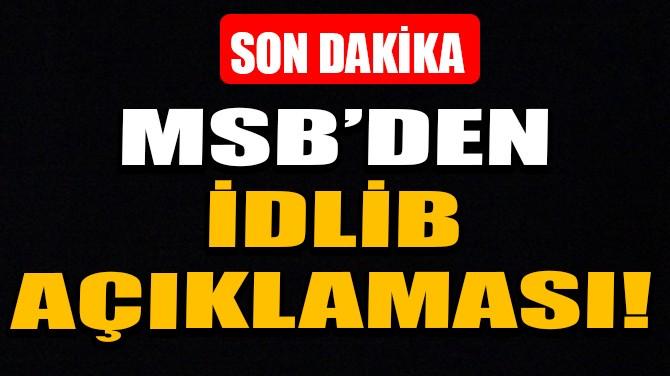MSB'DEN İDLİB AÇIKLAMASI!