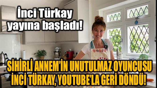 İNCİ TURKAY YOUTUBE YAYINLARINA BAŞLADI!
