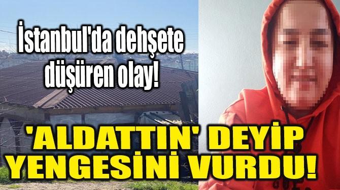 'ALDATTIN' DEYİP YENGESİNİ VURDU!