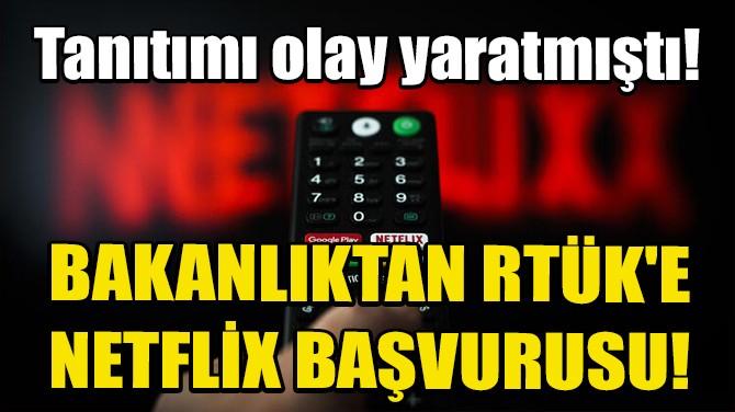 BAKANLIKTAN RTÜK'E NETFLİX BAŞVURUSU!