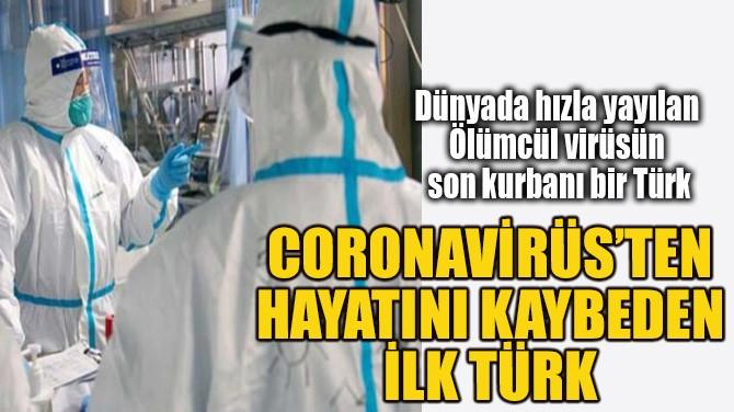 CORONAVİRÜS'TEN DOLAYI BİR TÜRK HAYATINI KAYBETTİ