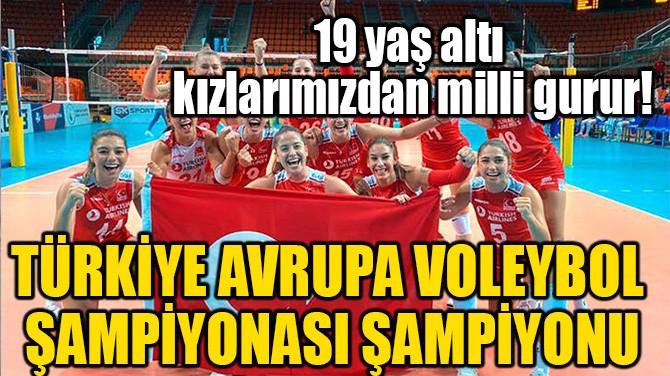 TÜRKİYE AVRUPA VOLEYBOL ŞAMPİYONASI ŞAMPİYONU