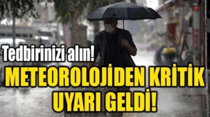 METEOROLOJİDEN KRİTİK UYARI GELDİ!