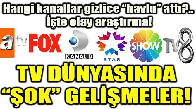 """TV DÜNYASINDA """"ŞOK"""" GELİŞMELER!"""
