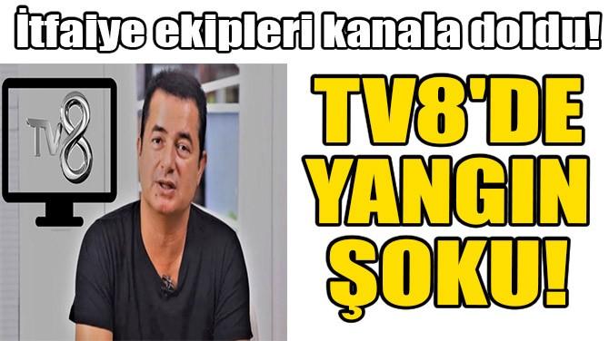 TV8'DE YANGIN ŞOKU!