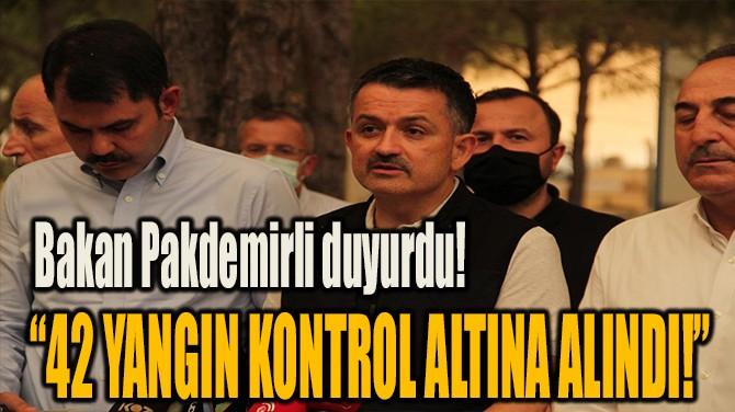 """42 YANGIN KONTROL ALTINA ALINDI!"""