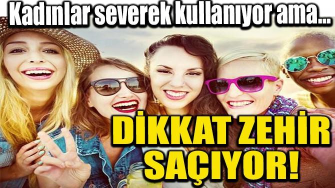 DİKKAT ZEHİR SAÇIYOR!