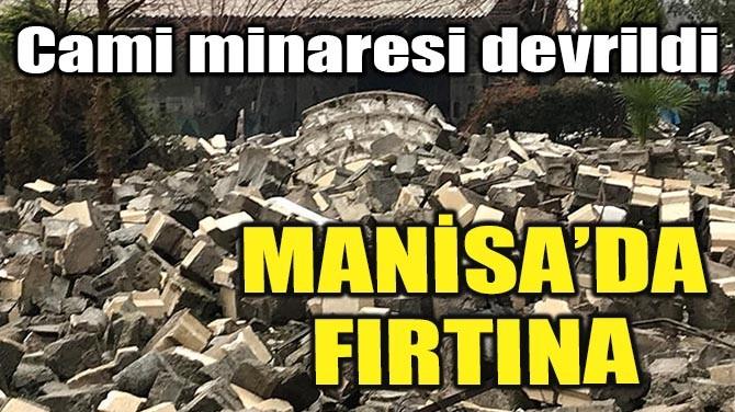 MANİSA'DA FIRTINA! CAMİ MİNARESİ DEVRİLDİ...