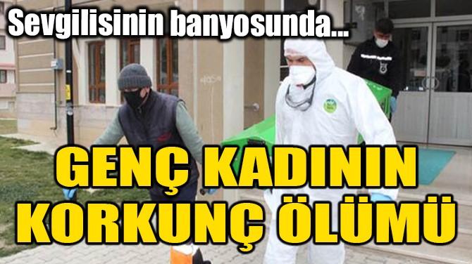 GENÇ KADININ ESRARENGİZ ÖLÜMÜ!