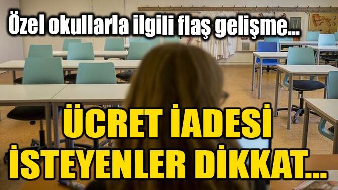 ÜCRET İADESİ İSTEYENLER DİKKAT...