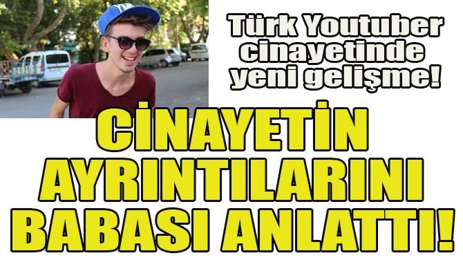 YOUTUBER CİNAYETİNİN AYRINTILARI ORTAYA ÇIKTI!