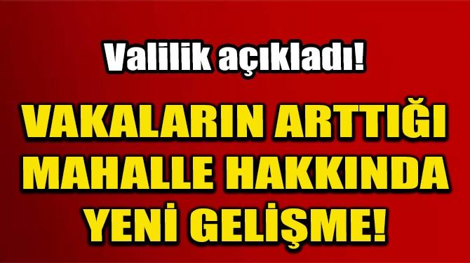İZMİR VALİLİĞİ'NDEN VAKALARIN ARTTIĞI MAHALLE HAKKINDA AÇIKLAMA!