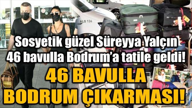 SOSYETİK GÜZEL SÜREYYA YALÇIN 46 BAVULLA BODRUM'A TATİLE GELDİ!