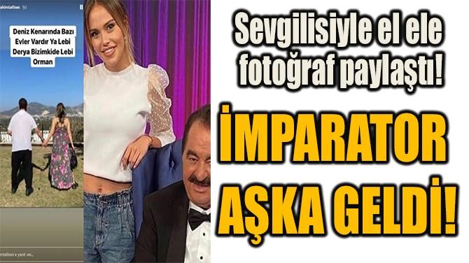 İMPARATOR AŞKA GELDİ!