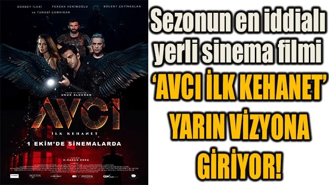 'AVCI İLK KEHANET' YARIN VİZYONA GİRİYOR!