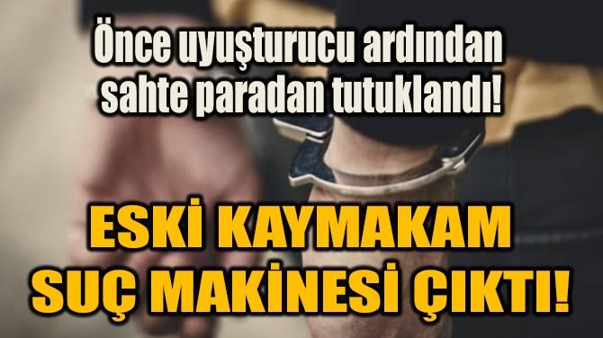 ÖNCE UYUŞTURUCU ARDINDAN  SAHTE PARADAN TUTUKLANDI!