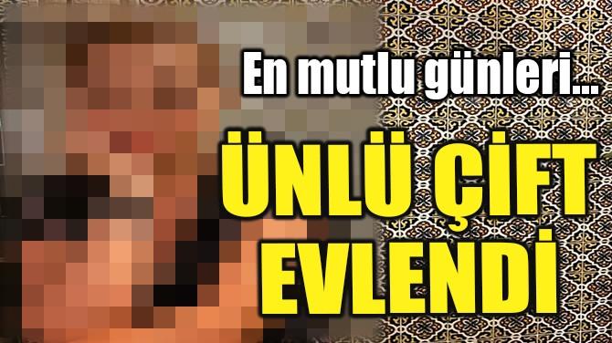ÜNLÜ ÇİFT EVLENDİ!