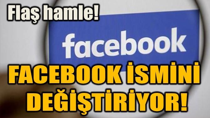 FACEBOOK İSMİNİ  DEĞİŞTİRİYOR!