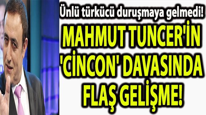 MAHMUT TUNCER'İN  'CİNCON' DAVASINDA  FLAŞ GELİŞME