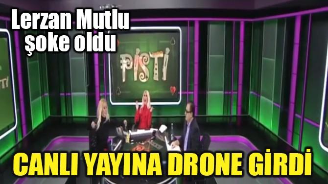 LERZAN MUTLU'YA DRONE SÜRPRİZİ