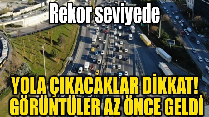İSTANBUL'DA KISITLAMA ÖNCESİ TRAFİKTE SON DURUM!