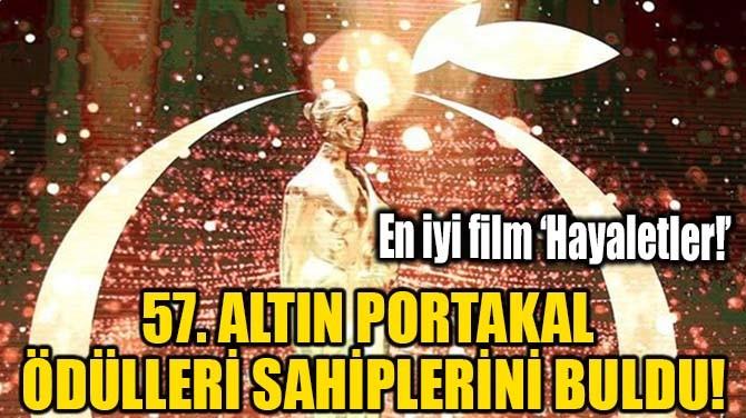57. ALTIN PORTAKAL ÖDÜLLERİ SAHİPLERİNİ BULDU!