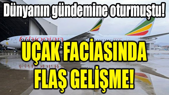 UÇAK FACİASINDA FLAŞ GELİŞME!