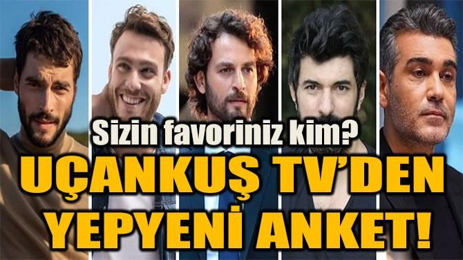 UÇANKUŞ TV'DEN  YEPYENİ ANKET!