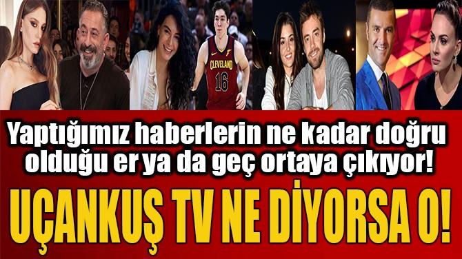UÇANKUŞ TV NE DİYORSA O!
