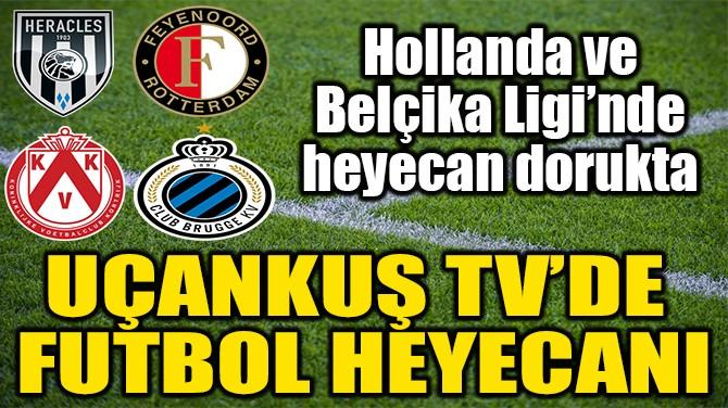 BELÇİKA VE HOLLANDA LİGİ UÇANKUŞ TV'DE