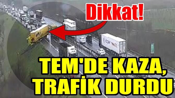 TEM'DE KAZA, TRAFİK DURDU