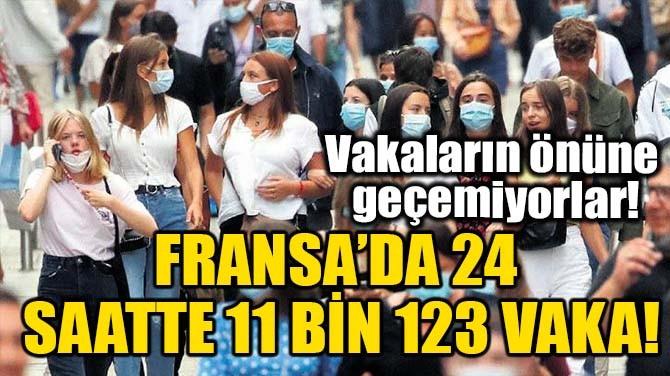 FRANSA'DA 24 SAATTE 11 BİN 123 VAKA!