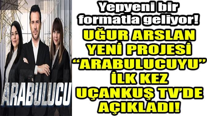 UĞUR ARSLAN YENİ PROJESİNİ İLK KEZ UÇANKUŞ TV'YE AÇIKLADI!