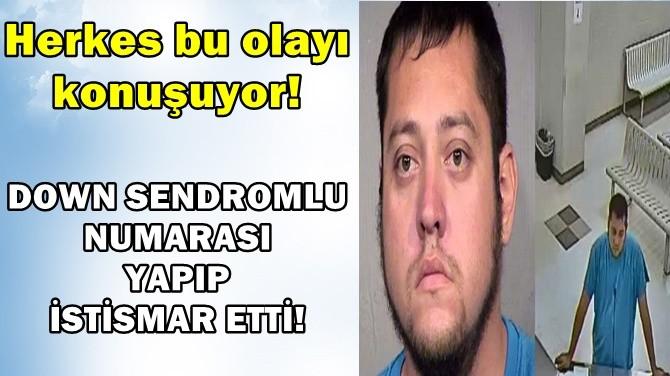 YOK ARTIK! DOWN SENDROMLU NUMARASI YAPIP İSTİSMAR ETTİ!