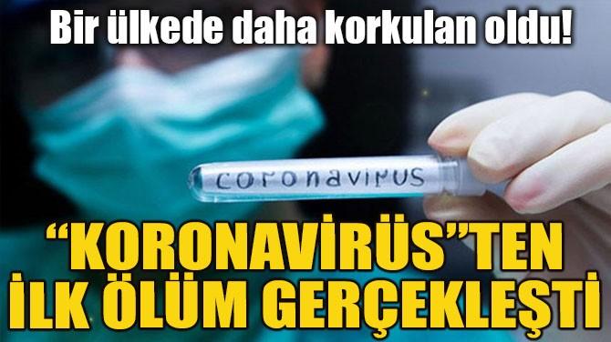 """""""KORONAVİRÜS""""TEN İLK ÖLÜM GERÇEKLEŞTİ"""